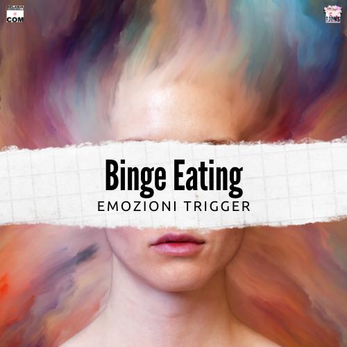 binge-eating-emozioni-trigger-melania-romanelli