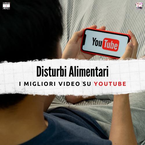 disturbi-alimentari-migliori-video-su-youtube-melaniaromanelli-wp